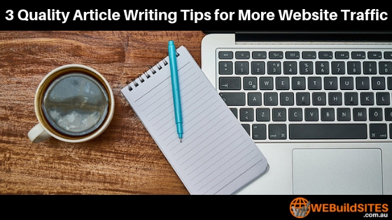 3 Quality Article Writing Tips for More Website Traffic